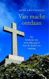 René Grotenhuis - Van macht ontdaan - Meer info/bestellen.